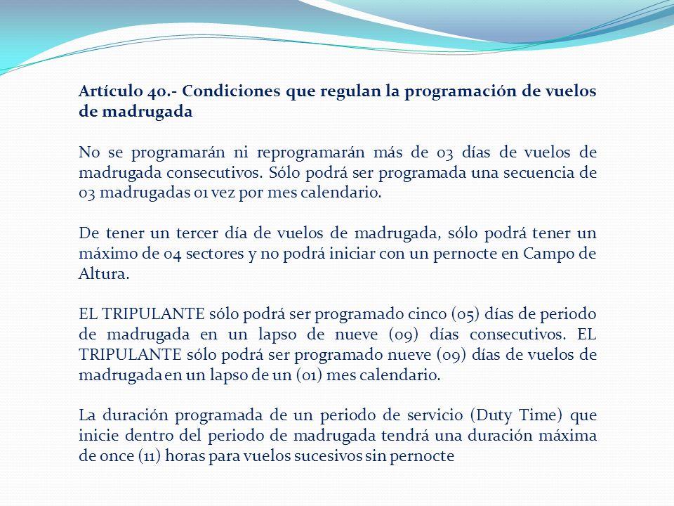 Artículo 40.- Condiciones que regulan la programación de vuelos de madrugada No se programarán ni reprogramarán más de 03 días de vuelos de madrugada consecutivos.