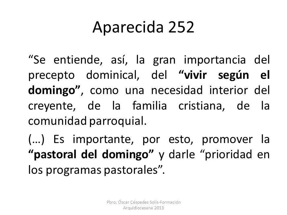 Aparecida 252 Se entiende, así, la gran importancia del precepto dominical, del vivir según el domingo, como una necesidad interior del creyente, de l