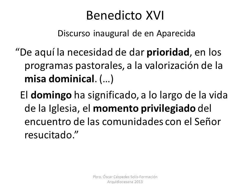 Benedicto XVI Discurso inaugural de en Aparecida De aquí la necesidad de dar prioridad, en los programas pastorales, a la valorización de la misa domi