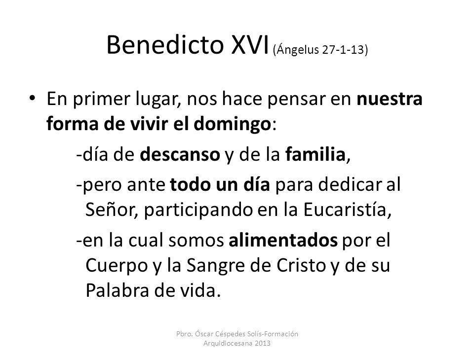 Benedicto XVI (Ángelus 27-1-13) En primer lugar, nos hace pensar en nuestra forma de vivir el domingo: -día de descanso y de la familia, -pero ante to
