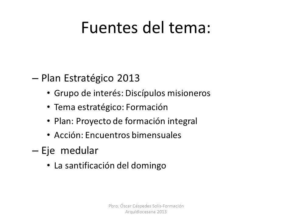 Fuentes del tema: – Plan Estratégico 2013 Grupo de interés: Discípulos misioneros Tema estratégico: Formación Plan: Proyecto de formación integral Acc