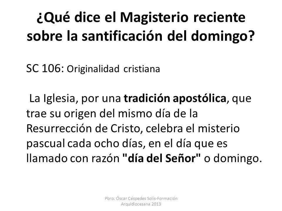 ¿Qué dice el Magisterio reciente sobre la santificación del domingo? SC 106: Originalidad cristiana La Iglesia, por una tradición apostólica, que trae