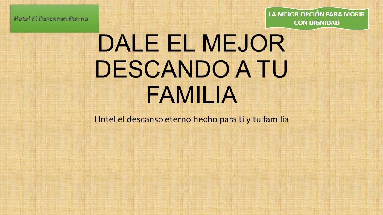 LA MEJOR OPCIÓN PARA MORIR CON DIGNIDAD DALE EL MEJOR DESCANDO A TU FAMILIA Hotel el descanso eterno hecho para ti y tu familia