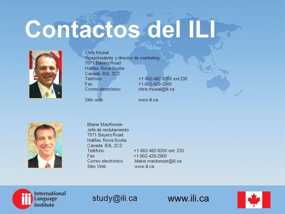 www.ili.ca study@ili.ca Contactos del ILI Chris Musial Vicepresidente y director de marketing 7071 Bayers Road Halifax, Nova Scotia Canada B3L 2C2 Teléfono +1-902-482-8200 ext 230 Fax +1-902-429-2900 Correo electrónico chris.musial@ili.ca Sitio web www.ili.ca Blaine MacKenzie Jefe de reclutamiento 7071 Bayers Road Halifax, Nova Scotia Canada B3L 2C2 Teléfono +1-902-482-8200 ext.