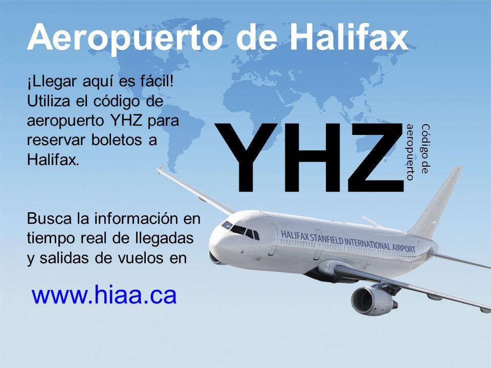www.ili.ca study@ili.ca Aeropuerto de Halifax www.hiaa.ca YHZ Código de aeropuerto ¡Llegar aquí es fácil.