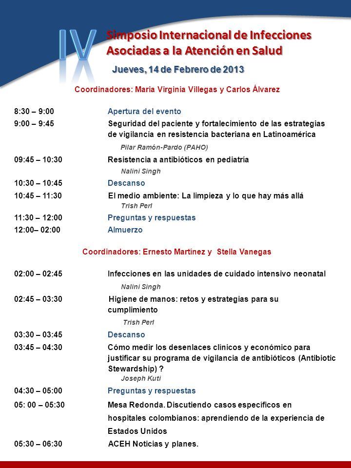 Jueves, 14 de Febrero de 2013 Coordinadores: Maria Virginia Villegas y Carlos Álvarez 8:30 – 9:00Apertura del evento 9:00 – 9:45Seguridad del paciente