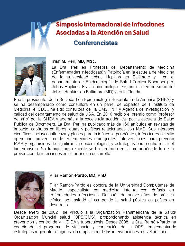 Simposio Internacional de Infecciones Asociadas a la Atención en Salud Conferencistas Trish M. Perl, MD, MSc. La Dra. Perl es Profesora del Departamen