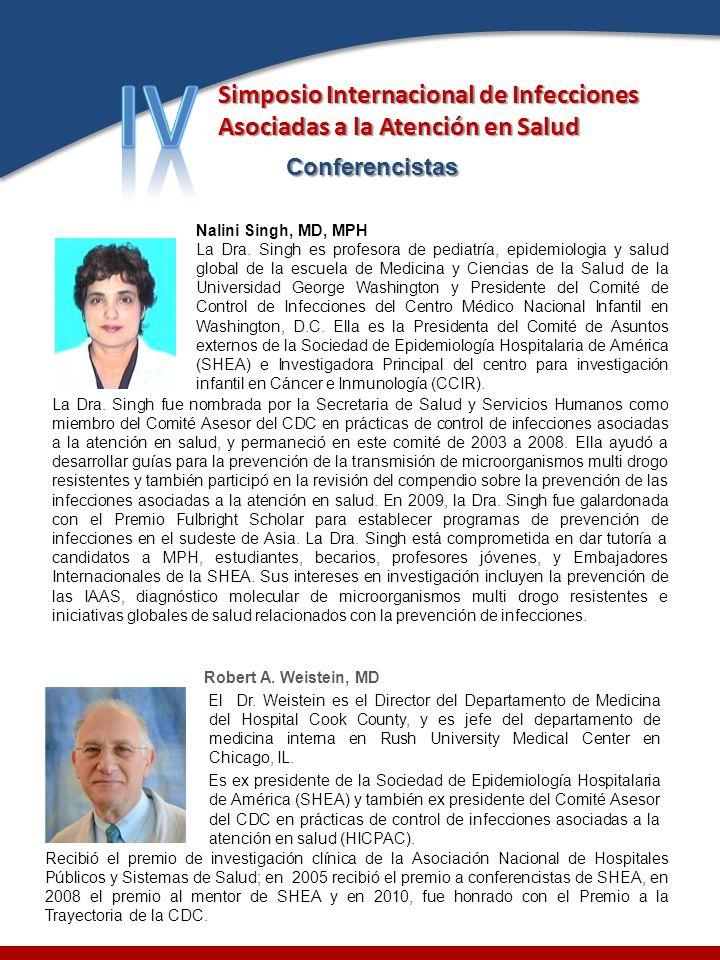 Simposio Internacional de Infecciones Asociadas a la Atención en Salud Nalini Singh, MD, MPH La Dra. Singh es profesora de pediatría, epidemiologia y