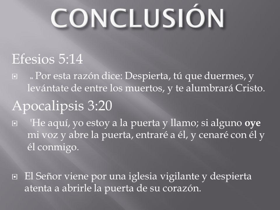 Efesios 5:14 14 Por esta razón dice: Despierta, tú que duermes, y levántate de entre los muertos, y te alumbrará Cristo. Apocalipsis 3:20 'He aquí, yo