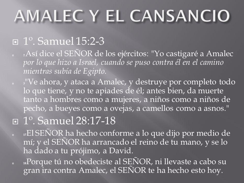 1º. Samuel 15:2-3 2 Así dice el SEÑOR de los ejércitos: