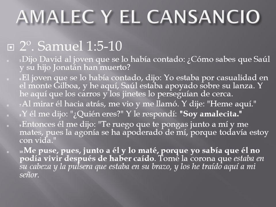 2º. Samuel 1:5-10 5 Dijo David al joven que se lo había contado: ¿Cómo sabes que Saúl y su hijo Jonatán han muerto? 6 El joven que se lo había contado