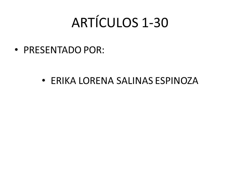ARTÍCULOS 1-30 PRESENTADO POR: ERIKA LORENA SALINAS ESPINOZA