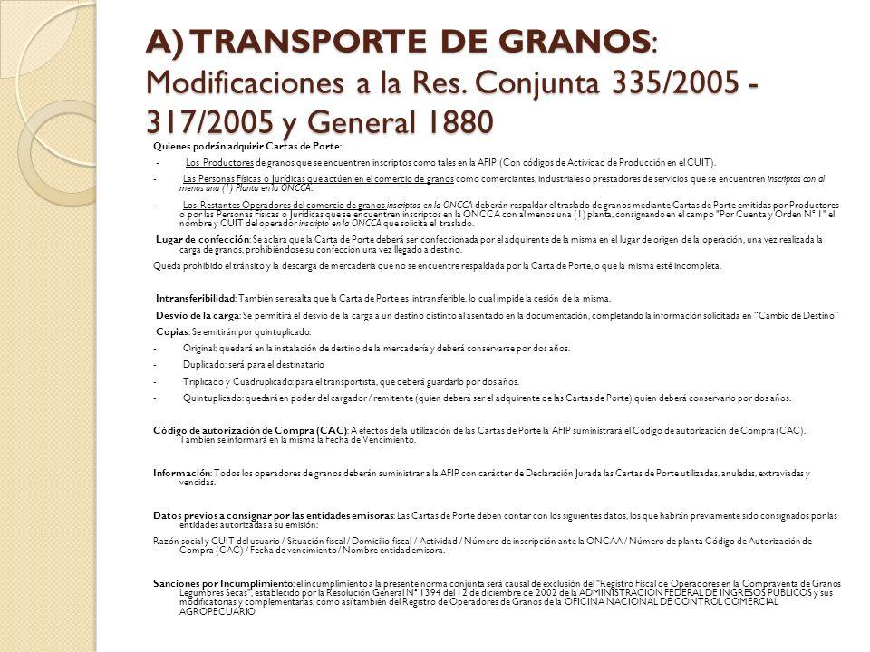 A) TRANSPORTE DE GRANOS: Modificaciones a la Res. Conjunta 335/2005 - 317/2005 y General 1880 Quienes podrán adquirir Cartas de Porte: - Los Productor