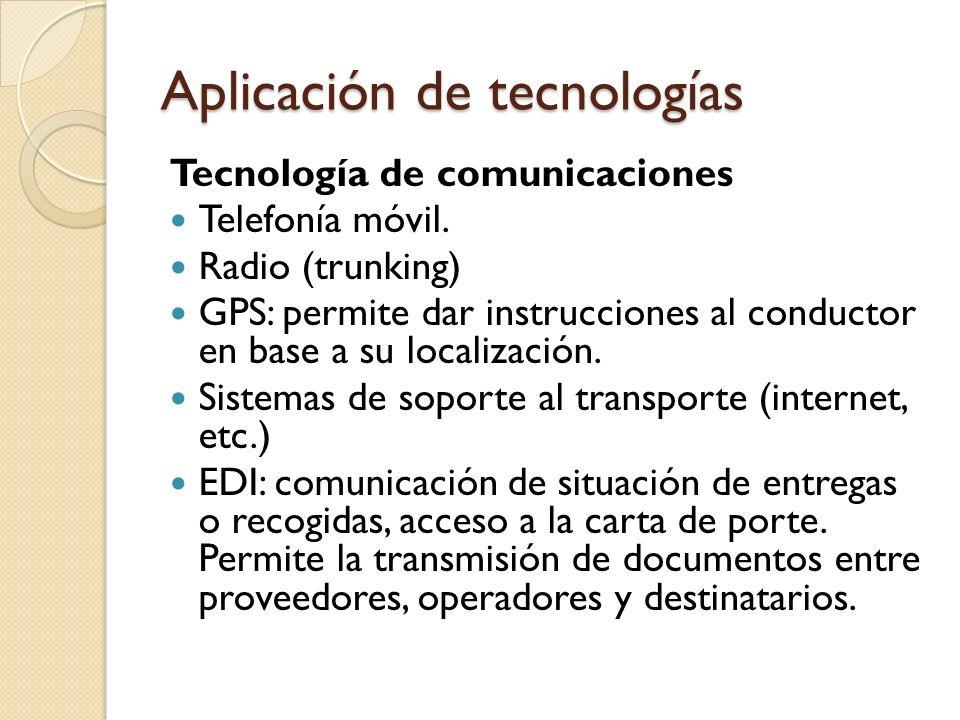 Aplicación de tecnologías Tecnología de comunicaciones Telefonía móvil. Radio (trunking) GPS: permite dar instrucciones al conductor en base a su loca