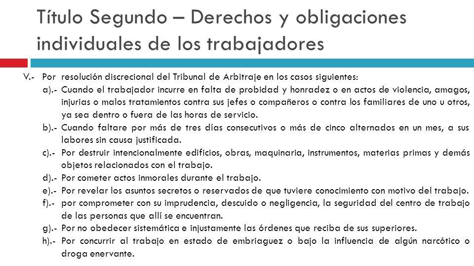 Título Segundo – Derechos y obligaciones individuales de los trabajadores V.-Por resolución discrecional del Tribunal de Arbitraje en los casos siguie