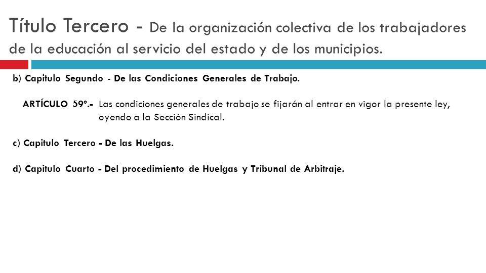 Título Tercero - De la organización colectiva de los trabajadores de la educación al servicio del estado y de los municipios. b) Capitulo Segundo - De