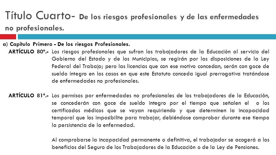 Título Cuarto- De los riesgos profesionales y de las enfermedades no profesionales. a) Capitulo Primero - De los riesgos Profesionales. ARTÍCULO 80º.-