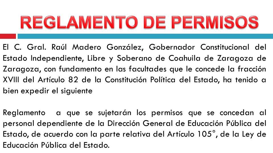 El C. Gral. Raúl Madero González, Gobernador Constitucional del Estado Independiente, Libre y Soberano de Coahuila de Zaragoza de Zaragoza, con fundam