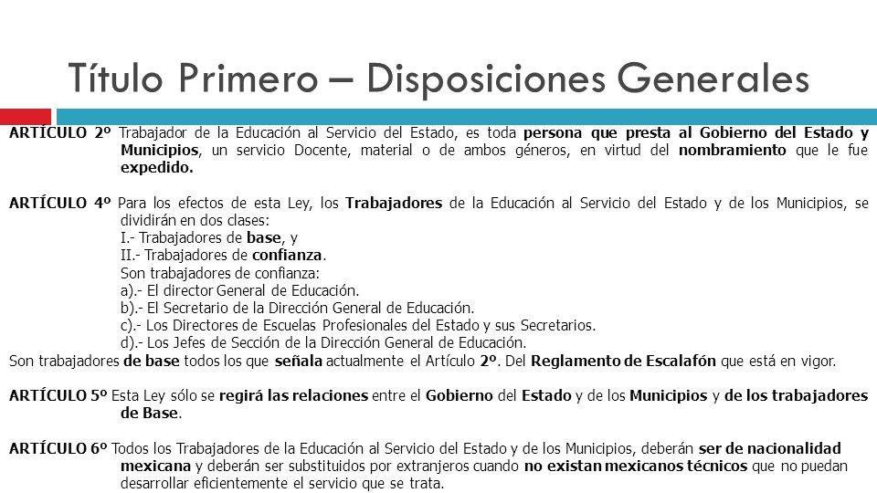 Título Primero – Disposiciones Generales ARTÍCULO 2º Trabajador de la Educación al Servicio del Estado, es toda persona que presta al Gobierno del Est