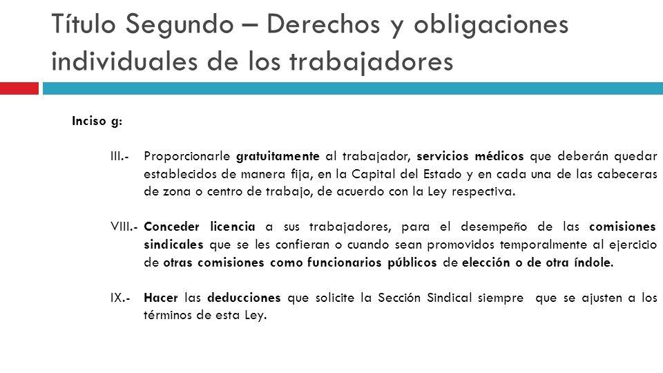 Título Segundo – Derechos y obligaciones individuales de los trabajadores Inciso g: III.- Proporcionarle gratuitamente al trabajador, servicios médico