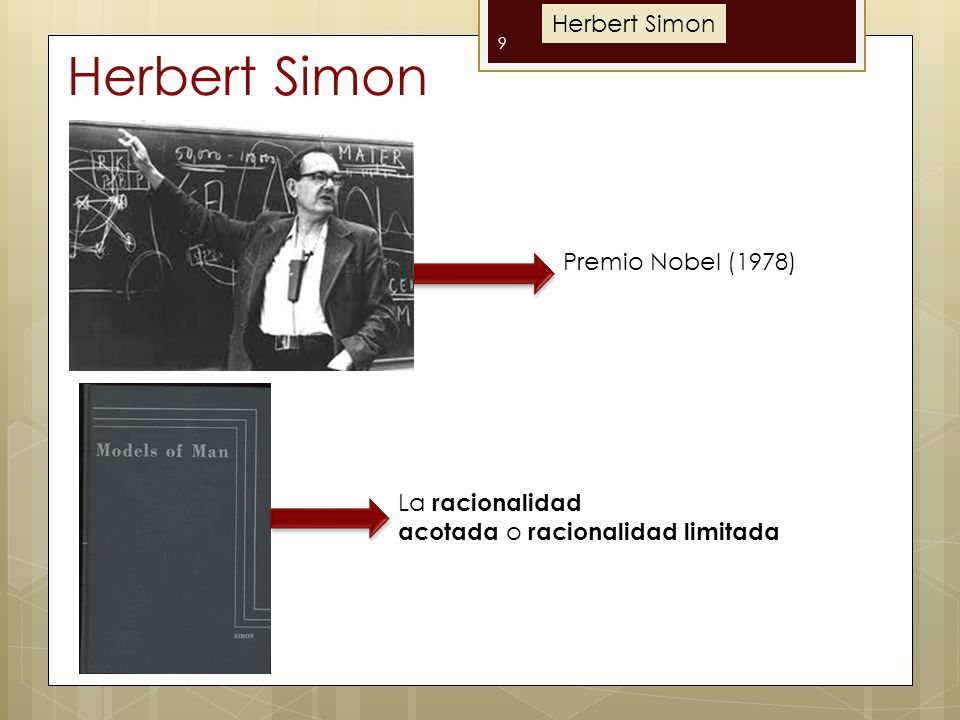 Herbert Simon 9 Premio Nobel (1978) La racionalidad acotada o racionalidad limitada Herbert Simon