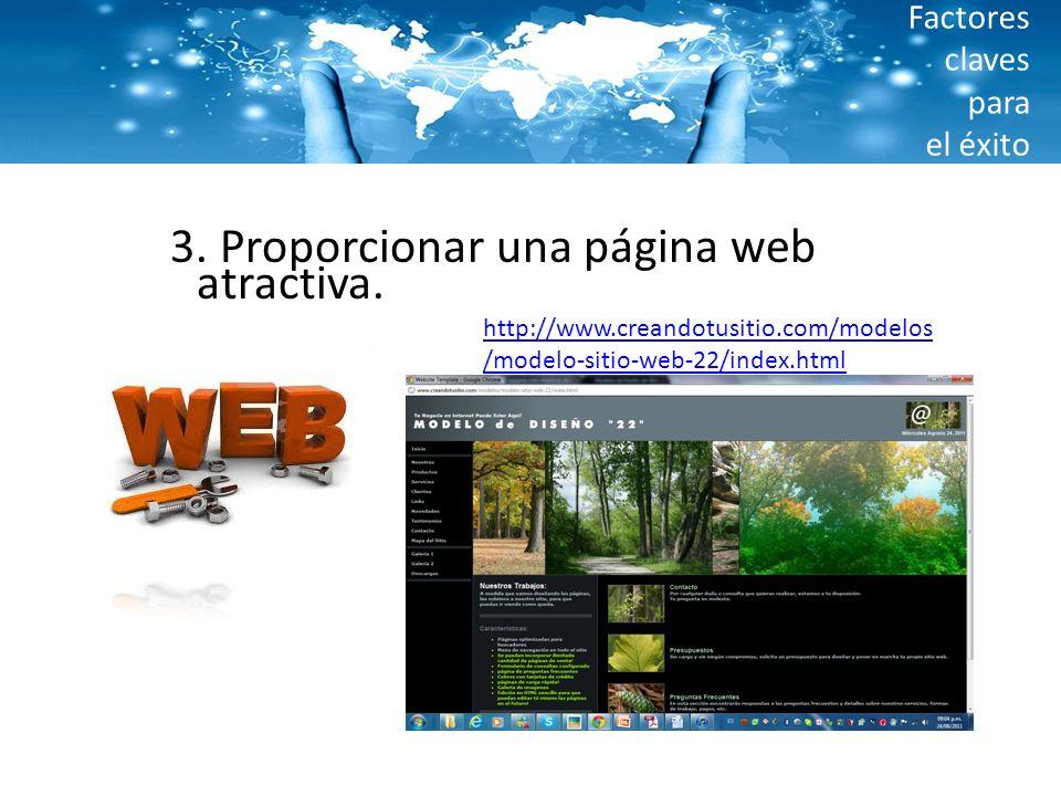 Factores claves para el éxito 3. Proporcionar una página web atractiva. http://www.creandotusitio.com/modelos /modelo-sitio-web-22/index.html