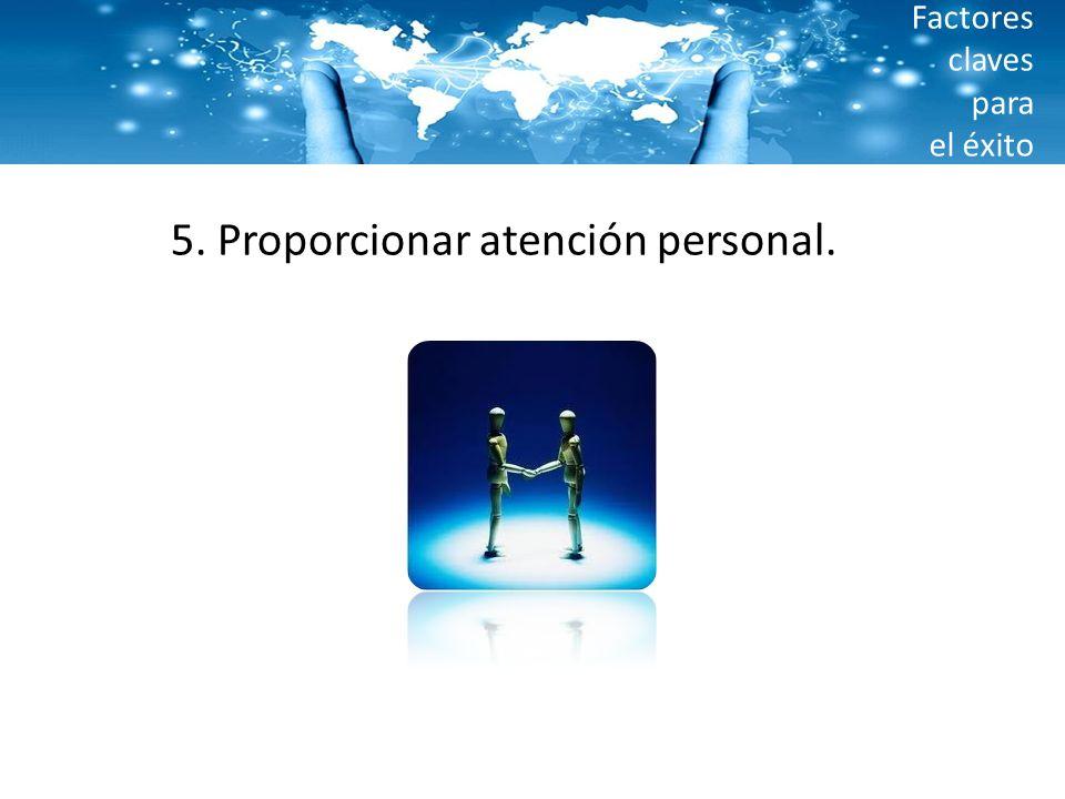 Factores claves para el éxito 5. Proporcionar atención personal.