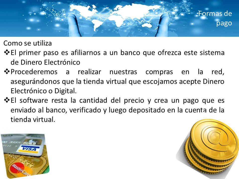 Formas de pago Como se utiliza El primer paso es afiliarnos a un banco que ofrezca este sistema de Dinero Electrónico Procederemos a realizar nuestras