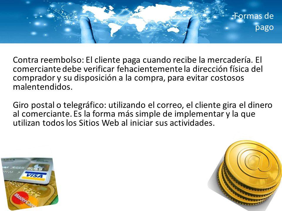 Formas de pago Contra reembolso: El cliente paga cuando recibe la mercadería. El comerciante debe verificar fehacientemente la dirección física del co