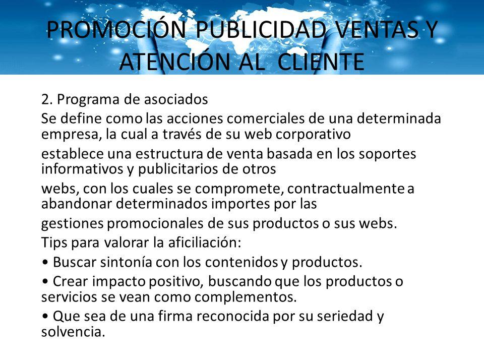 PROMOCIÓN PUBLICIDAD VENTAS Y ATENCIÓN AL CLIENTE 2. Programa de asociados Se define como las acciones comerciales de una determinada empresa, la cual
