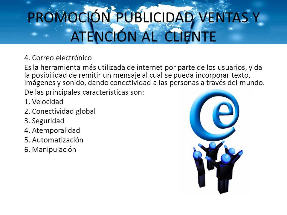 PROMOCIÓN PUBLICIDAD VENTAS Y ATENCIÓN AL CLIENTE 4. Correo electrónico Es la herramienta más utilizada de internet por parte de los usuarios, y da la