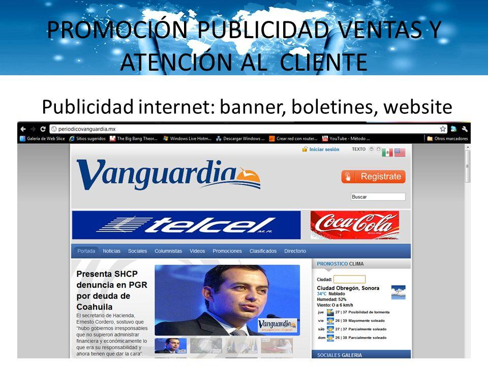 PROMOCIÓN PUBLICIDAD VENTAS Y ATENCIÓN AL CLIENTE Publicidad internet: banner, boletines, website