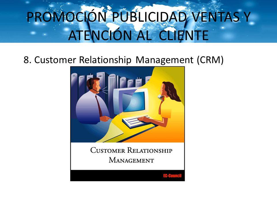 PROMOCIÓN PUBLICIDAD VENTAS Y ATENCIÓN AL CLIENTE 8. Customer Relationship Management (CRM)