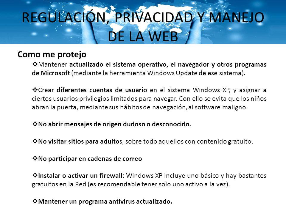 REGULACIÓN, PRIVACIDAD Y MANEJO DE LA WEB Como me protejo Mantener actualizado el sistema operativo, el navegador y otros programas de Microsoft (medi