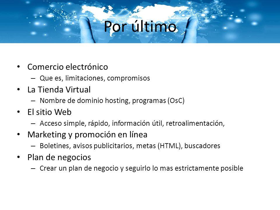 Por último Comercio electrónico – Que es, limitaciones, compromisos La Tienda Virtual – Nombre de dominio hosting, programas (OsC) El sitio Web – Acce