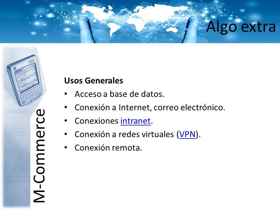 Algo extra M-Commerce Usos Generales Acceso a base de datos. Conexión a Internet, correo electrónico. Conexiones intranet.intranet Conexión a redes vi