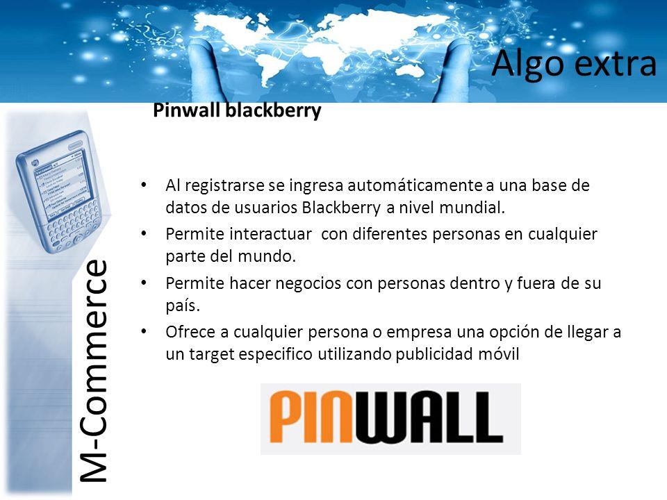 Algo extra M-Commerce Pinwall blackberry Al registrarse se ingresa automáticamente a una base de datos de usuarios Blackberry a nivel mundial. Permite