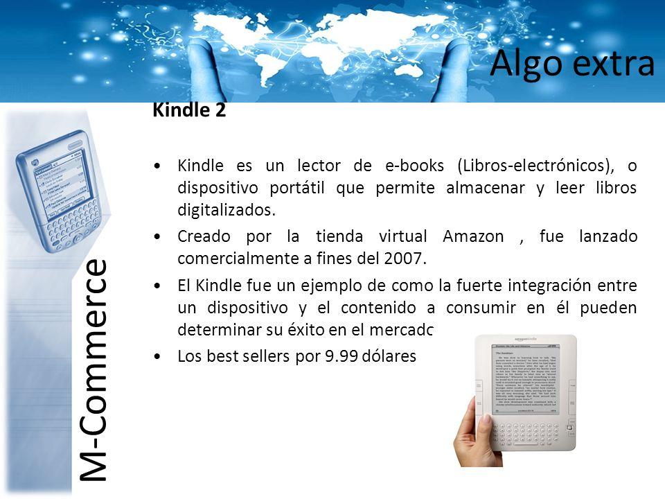 Algo extra M-Commerce Kindle 2 Kindle es un lector de e-books (Libros-electrónicos), o dispositivo portátil que permite almacenar y leer libros digita