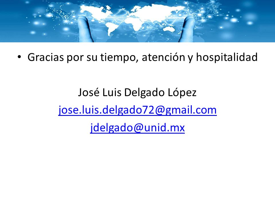 Gracias por su tiempo, atención y hospitalidad José Luis Delgado López jose.luis.delgado72@gmail.com jdelgado@unid.mx