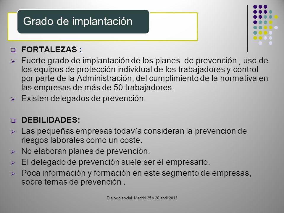 FORTALEZAS : Fuerte grado de implantación de los planes de prevención, uso de los equipos de protección individual de los trabajadores y control por parte de la Administración, del cumplimiento de la normativa en las empresas de más de 50 trabajadores.