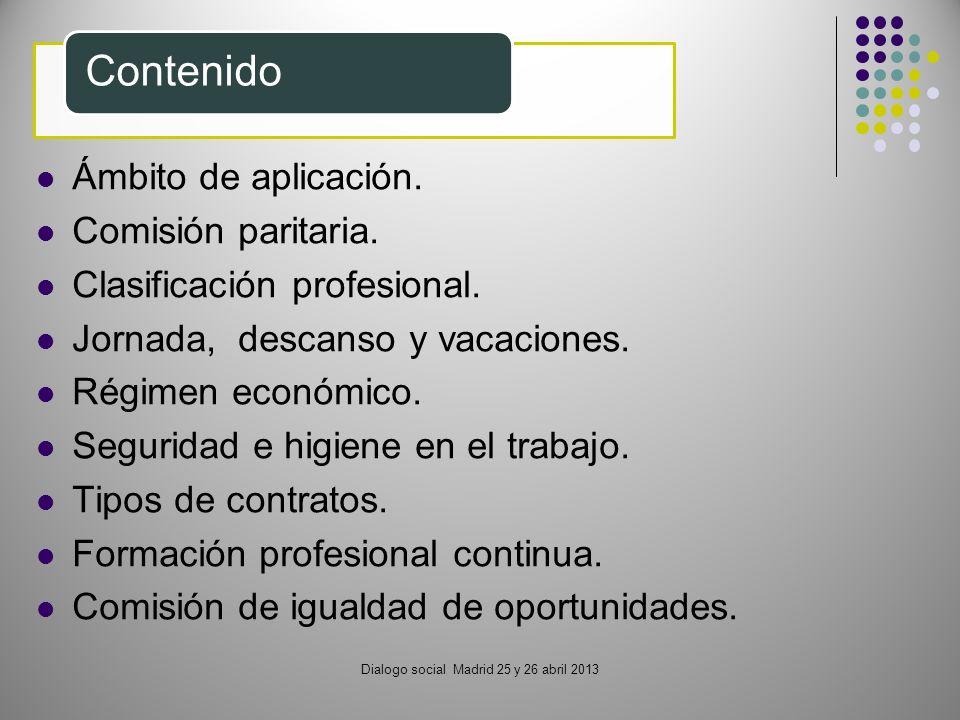 Dialogo social Madrid 25 y 26 abril 2013 Contenido Ámbito de aplicación. Comisión paritaria. Clasificación profesional. Jornada, descanso y vacaciones