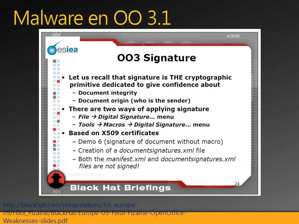 http://blackhat.com/presentations/bh-europe- 09/Filiol_Fizaine/BlackHat-Europe-09-Filiol-Fizaine-OpenOffice- Weaknesses-slides.pdf