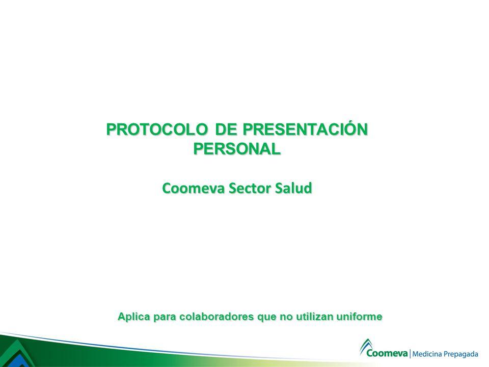 PROTOCOLO DE PRESENTACIÓN PERSONAL Coomeva Sector Salud Aplica para colaboradores que no utilizan uniforme