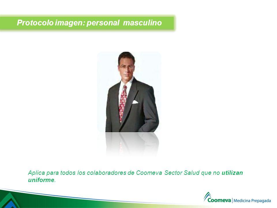 Protocolo imagen: personal masculino Aplica para todos los colaboradores de Coomeva Sector Salud que no utilizan uniforme.