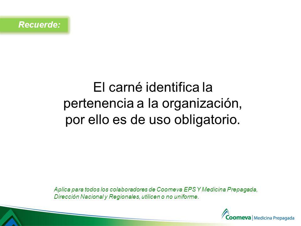 Recuerde: El carné identifica la pertenencia a la organización, por ello es de uso obligatorio. Aplica para todos los colaboradores de Coomeva EPS Y M