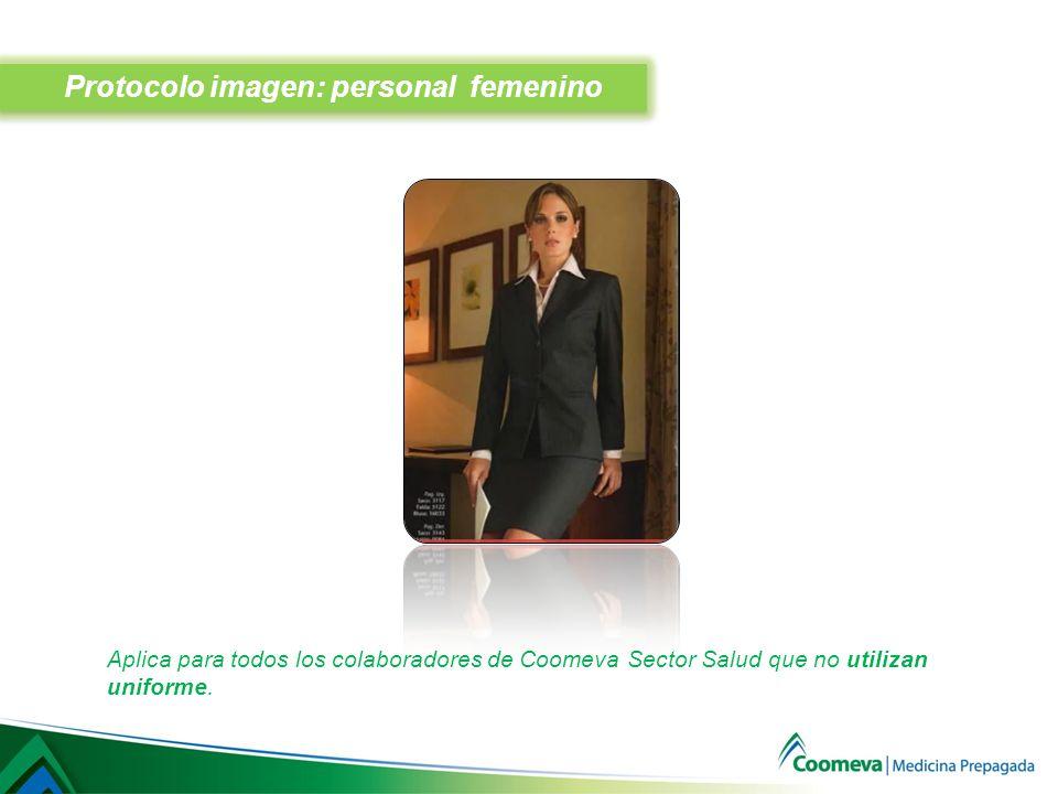Protocolo imagen: personal femenino Aplica para todos los colaboradores de Coomeva Sector Salud que no utilizan uniforme.