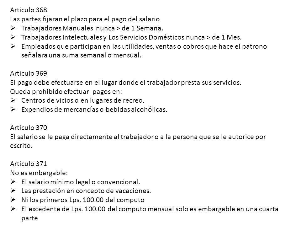 Articulo 368 Las partes fijaran el plazo para el pago del salario Trabajadores Manuales nunca > de 1 Semana. Trabajadores Intelectuales y Los Servicio