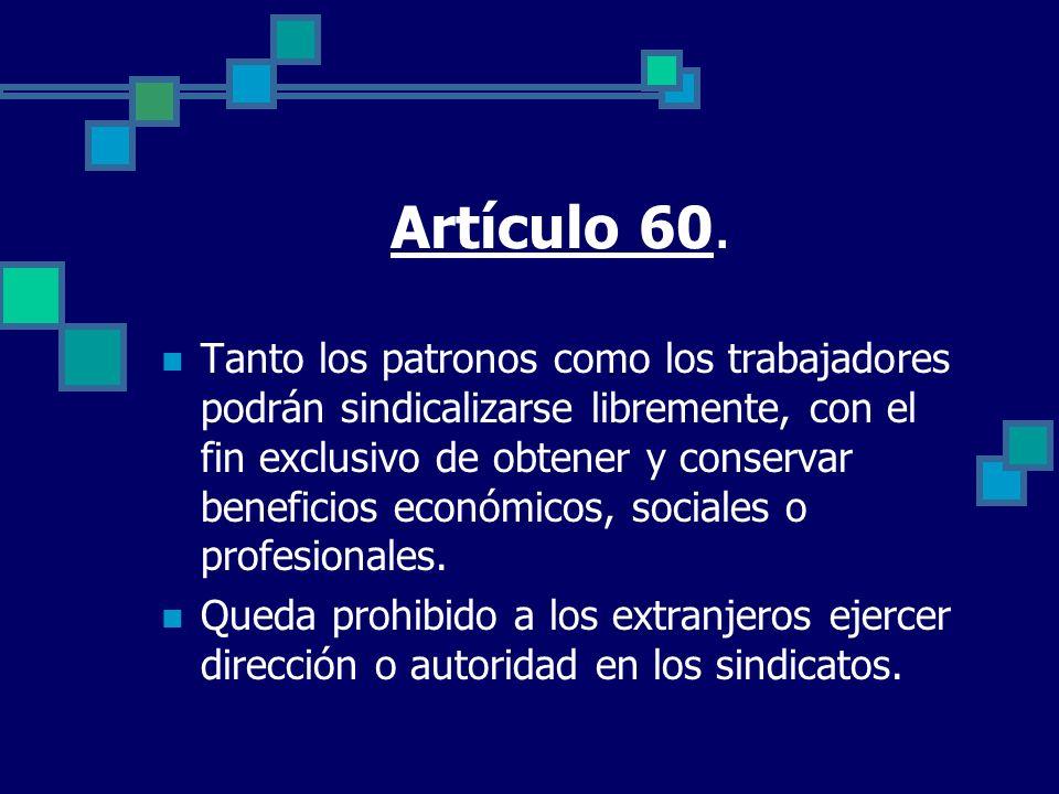 Artículo 60. Tanto los patronos como los trabajadores podrán sindicalizarse libremente, con el fin exclusivo de obtener y conservar beneficios económi
