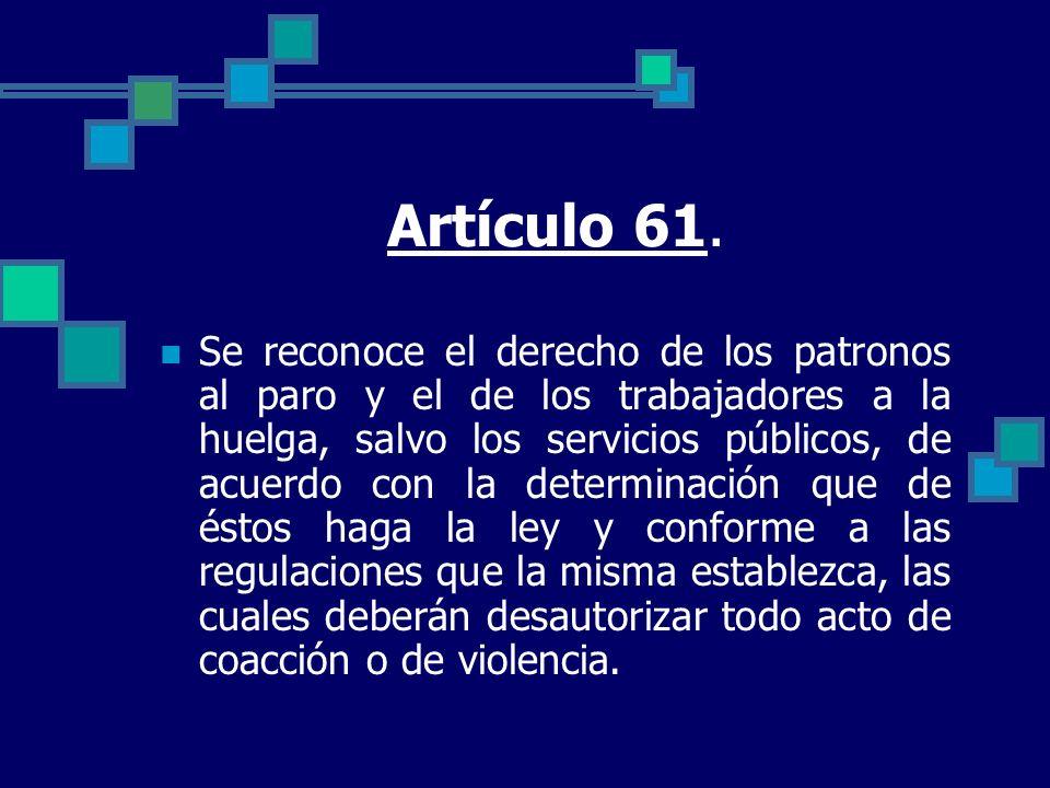 Artículo 61. Se reconoce el derecho de los patronos al paro y el de los trabajadores a la huelga, salvo los servicios públicos, de acuerdo con la dete