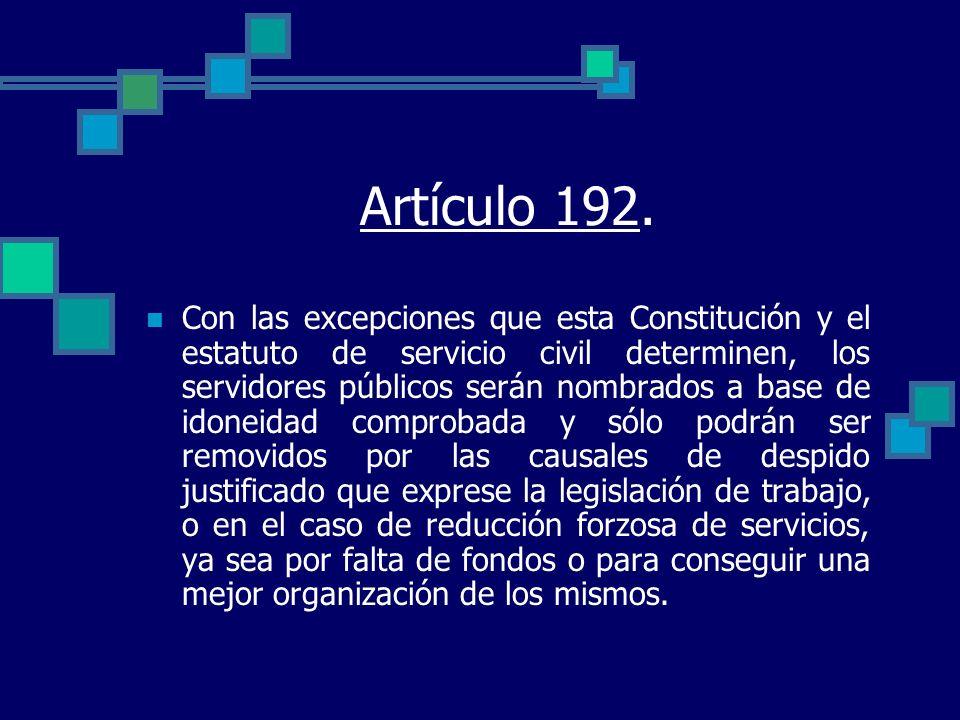 Artículo 192. Con las excepciones que esta Constitución y el estatuto de servicio civil determinen, los servidores públicos serán nombrados a base de